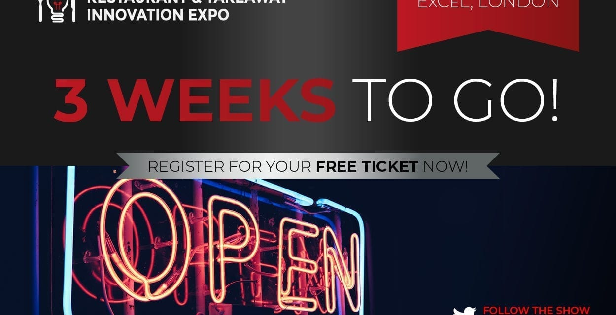 Restaurant & Takeaway Innovation Expo is in just 3 weeks time!